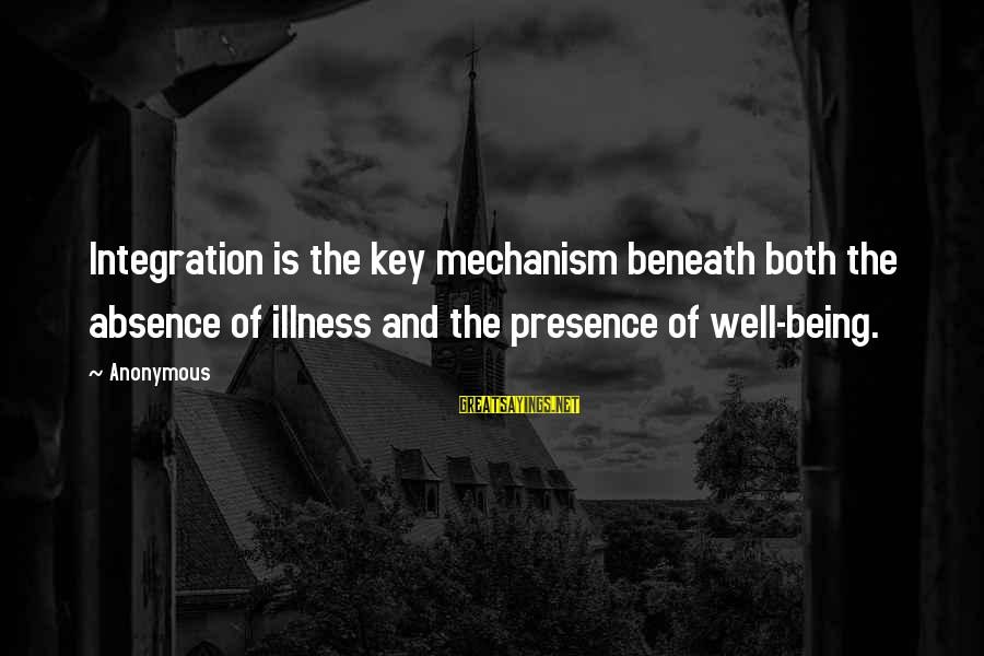 Vituperate Sayings By Anonymous: Integration is the key mechanism beneath both the absence of illness and the presence of