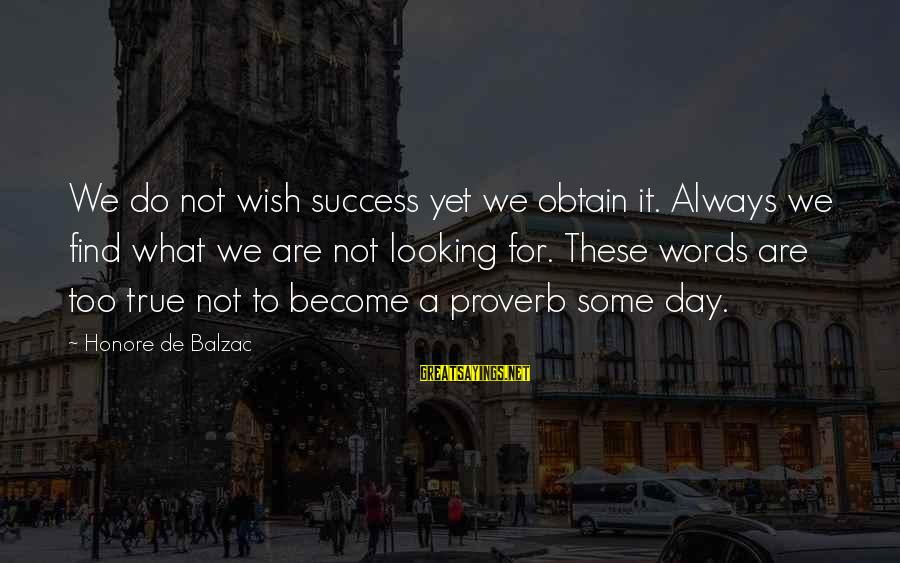Vituperate Sayings By Honore De Balzac: We do not wish success yet we obtain it. Always we find what we are