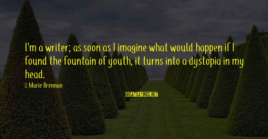 Vituperate Sayings By Marie Brennan: I'm a writer; as soon as I imagine what would happen if I found the