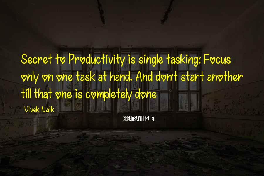 Vivek Naik Sayings: Secret to Productivity is single tasking: Focus only on one task at hand. And don't