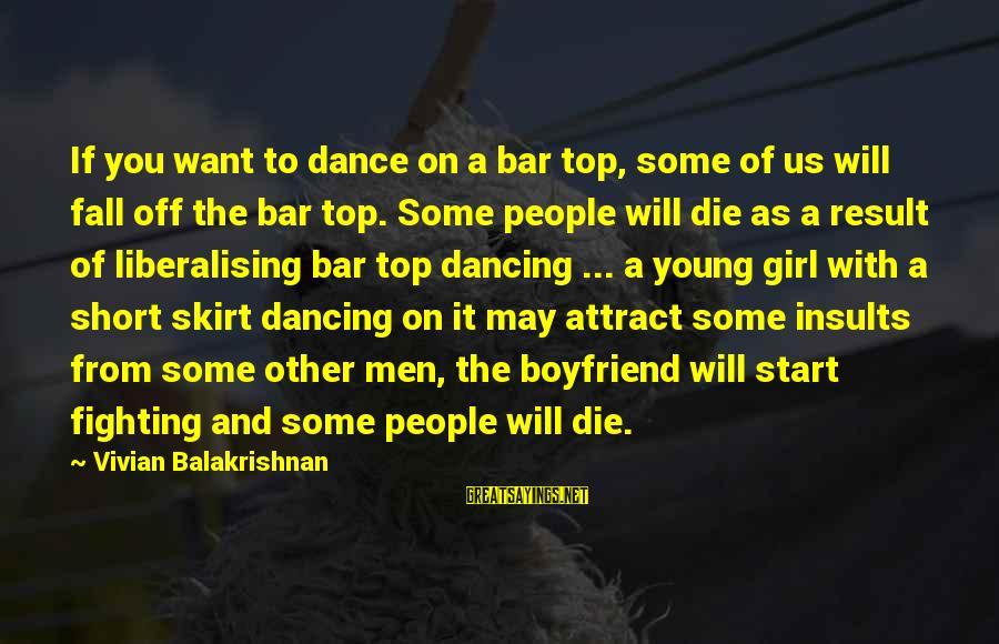 Vivian Balakrishnan Sayings By Vivian Balakrishnan: If you want to dance on a bar top, some of us will fall off