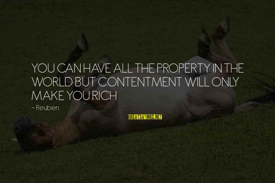 Vladimir Of Kiev Sayings By Reuben: YOU CAN HAVE ALL THE PROPERTY IN THE WORLD BUT CONTENTMENT WILL ONLY MAKE YOU