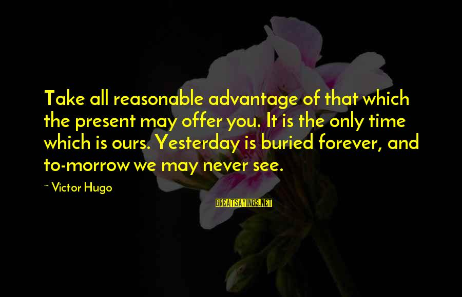 Vladimir Of Kiev Sayings By Victor Hugo: Take all reasonable advantage of that which the present may offer you. It is the