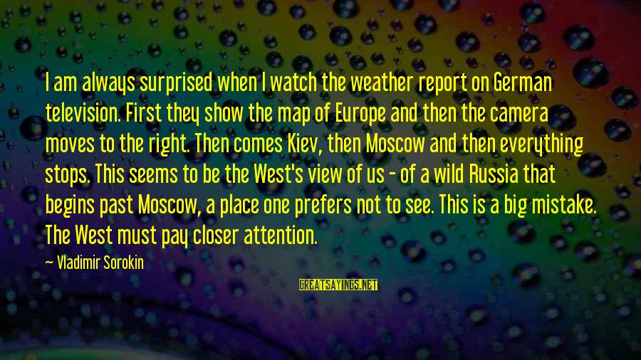 Vladimir Of Kiev Sayings By Vladimir Sorokin: I am always surprised when I watch the weather report on German television. First they