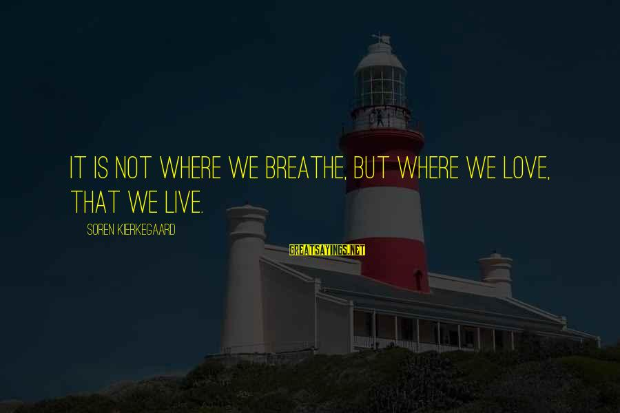 Vogue Uk Sayings By Soren Kierkegaard: It is not where we breathe, but where we Love, that we live.