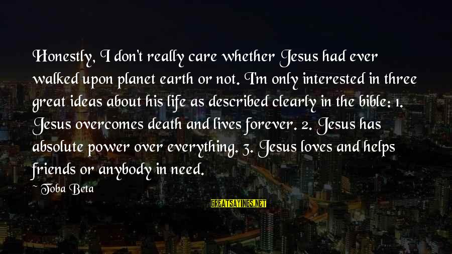 Vogue Uk Sayings By Toba Beta: Honestly, I don't really care whether Jesus had ever walked upon planet earth or not.