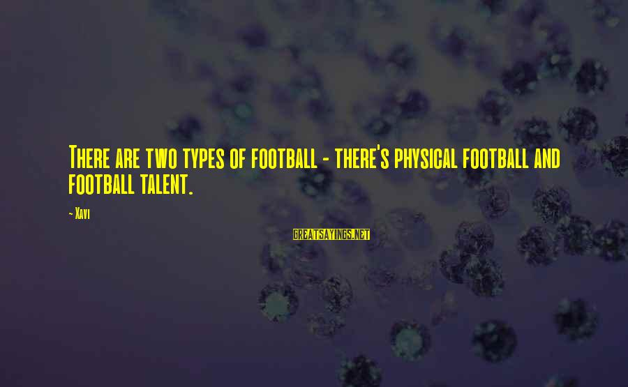 Vogue Uk Sayings By Xavi: There are two types of football - there's physical football and football talent.