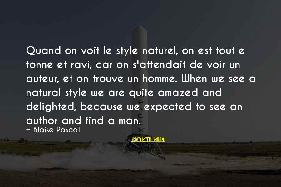 Voir Sayings By Blaise Pascal: Quand on voit le style naturel, on est tout e tonne et ravi, car on