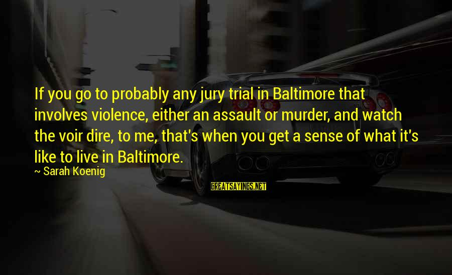 Voir Sayings By Sarah Koenig: If you go to probably any jury trial in Baltimore that involves violence, either an
