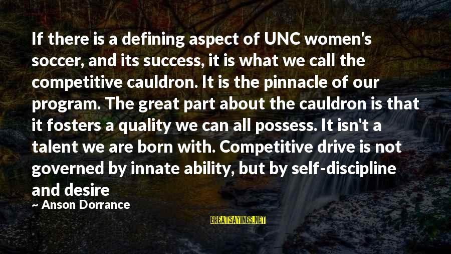 Volleyball Sayings By Anson Dorrance: If there is a defining aspect of UNC women's soccer, and its success, it is