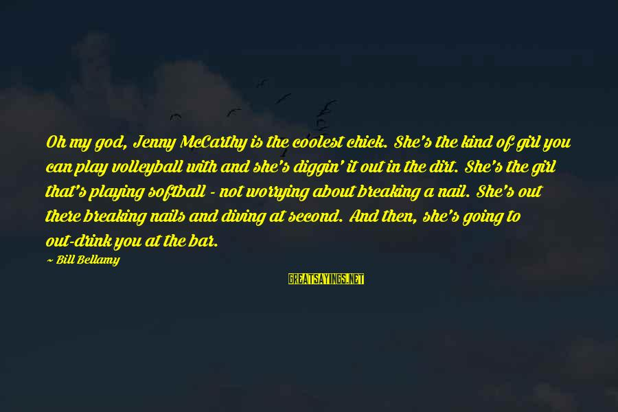Volleyball Sayings By Bill Bellamy: Oh my god, Jenny McCarthy is the coolest chick. She's the kind of girl you