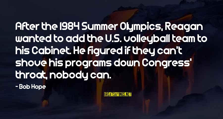 Volleyball Sayings By Bob Hope: After the 1984 Summer Olympics, Reagan wanted to add the U.S. volleyball team to his
