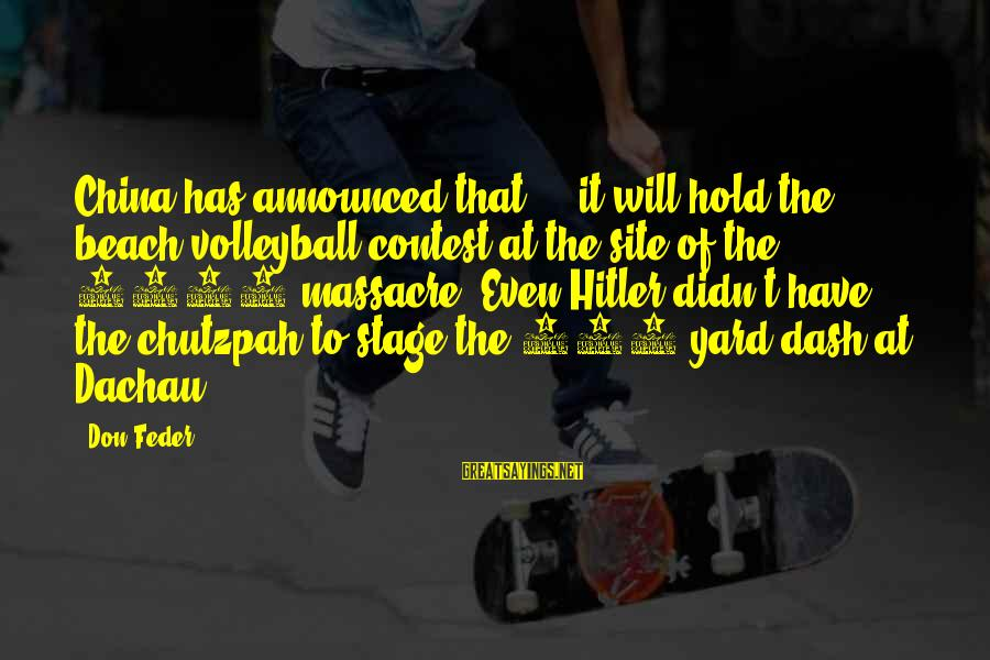 Volleyball Sayings By Don Feder: China has announced that ... it will hold the beach volleyball contest at the site