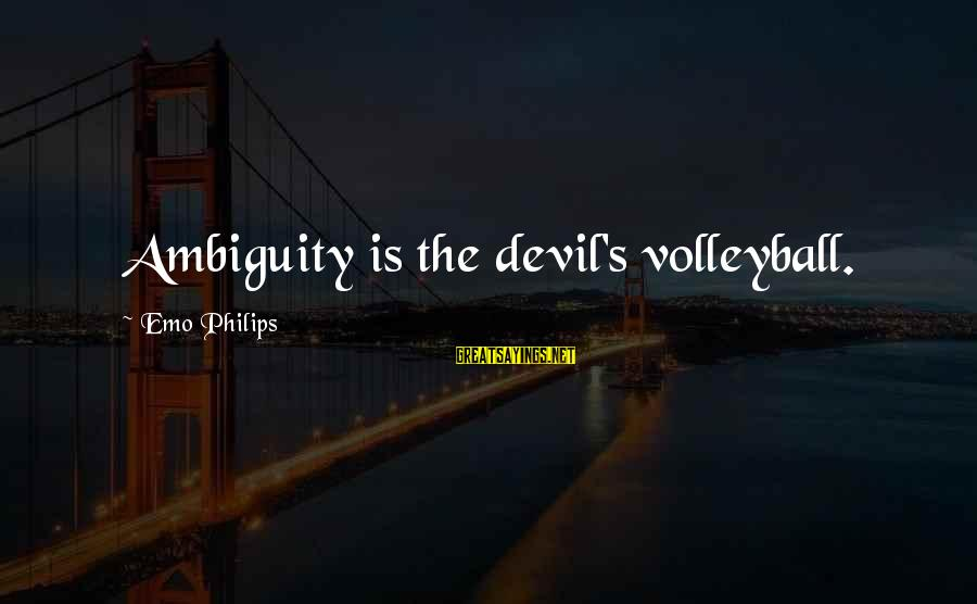 Volleyball Sayings By Emo Philips: Ambiguity is the devil's volleyball.