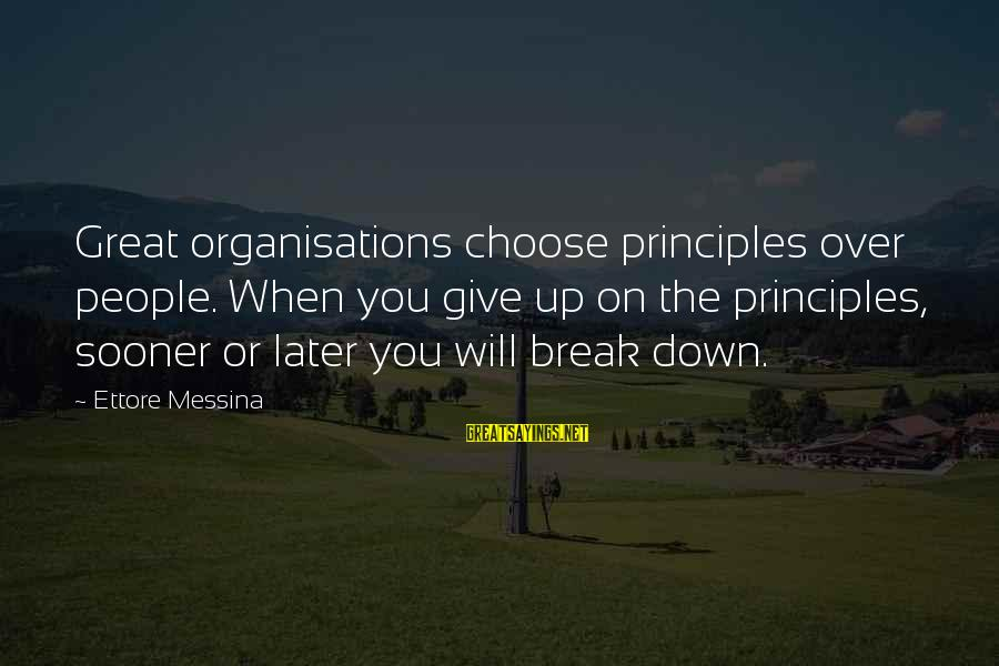 Volleyball Sayings By Ettore Messina: Great organisations choose principles over people. When you give up on the principles, sooner or