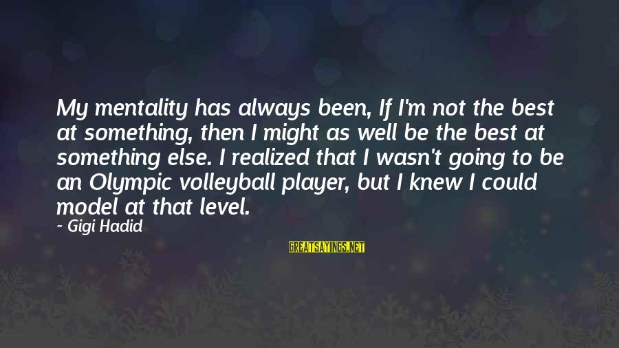 Volleyball Sayings By Gigi Hadid: My mentality has always been, If I'm not the best at something, then I might