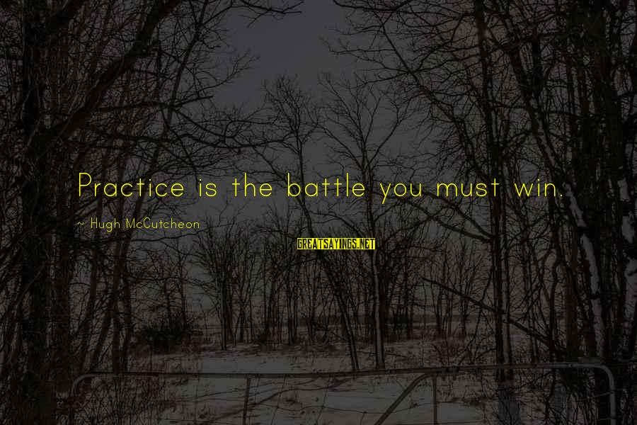 Volleyball Sayings By Hugh McCutcheon: Practice is the battle you must win.