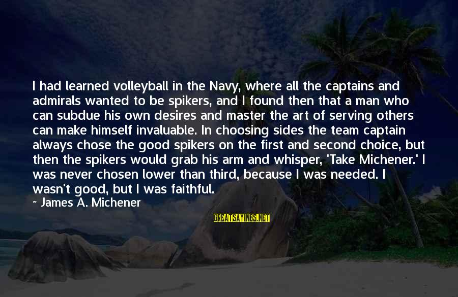 Volleyball Sayings By James A. Michener: I had learned volleyball in the Navy, where all the captains and admirals wanted to