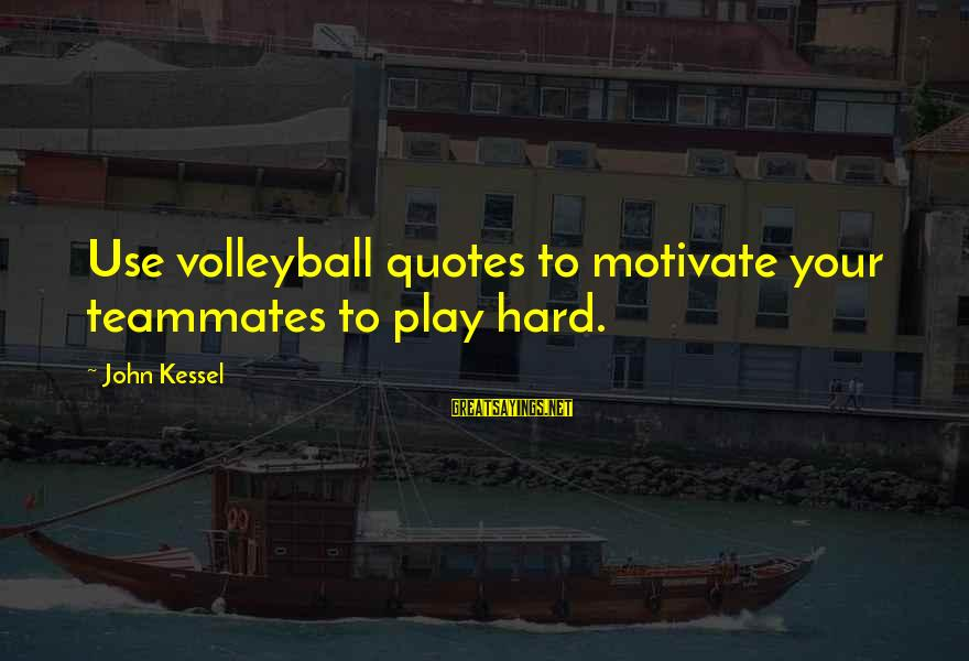 Volleyball Sayings By John Kessel: Use volleyball quotes to motivate your teammates to play hard.