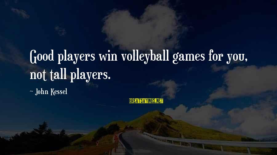 Volleyball Sayings By John Kessel: Good players win volleyball games for you, not tall players.