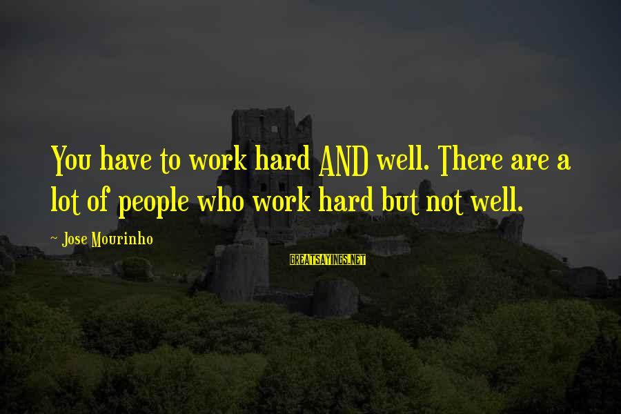 Volleyball Sayings By Jose Mourinho: You have to work hard AND well. There are a lot of people who work