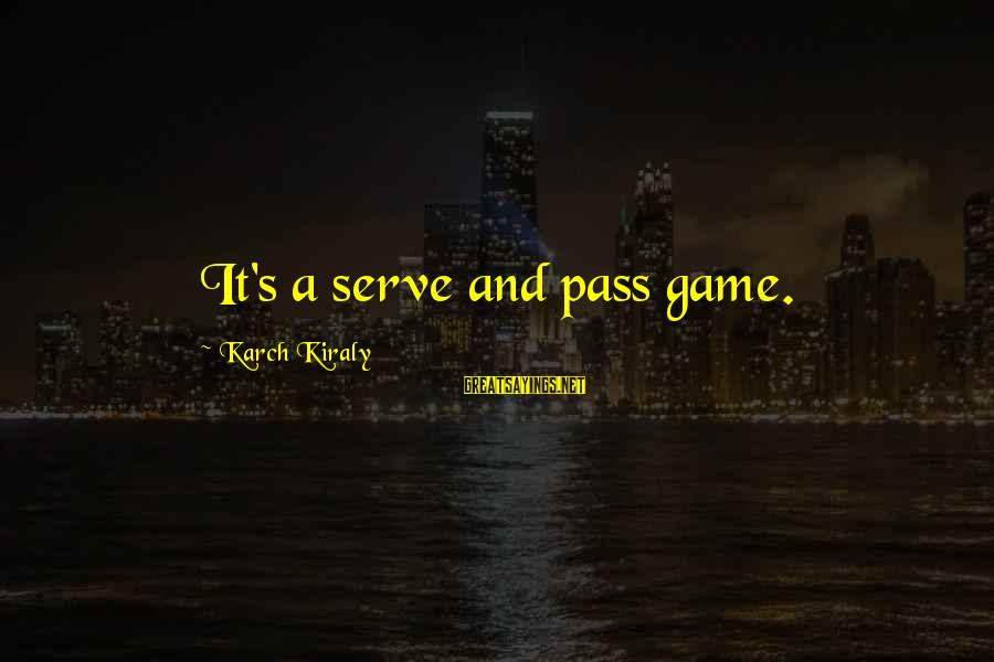 Volleyball Sayings By Karch Kiraly: It's a serve and pass game.