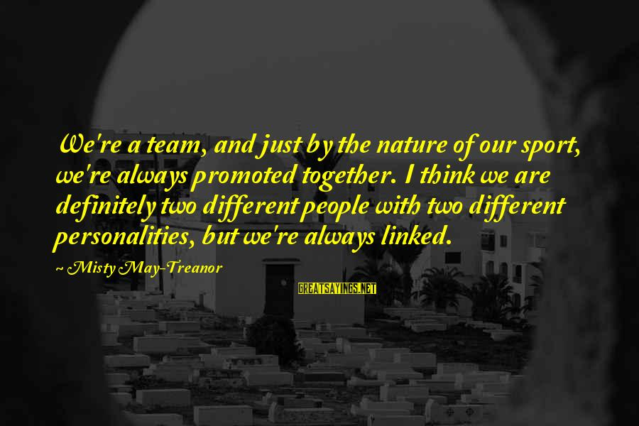 Volleyball Sayings By Misty May-Treanor: We're a team, and just by the nature of our sport, we're always promoted together.