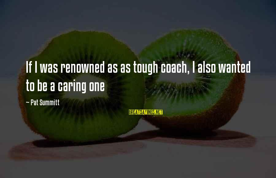 Volleyball Sayings By Pat Summitt: If I was renowned as as tough coach, I also wanted to be a caring