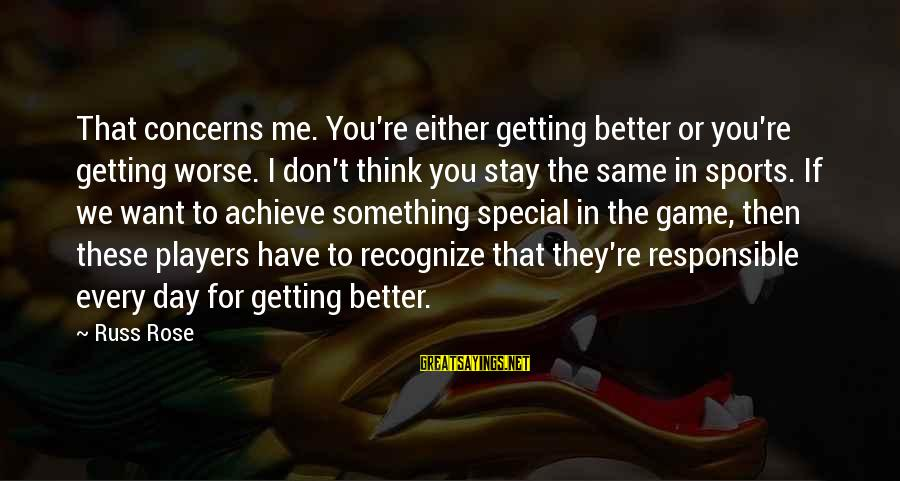 Volleyball Sayings By Russ Rose: That concerns me. You're either getting better or you're getting worse. I don't think you