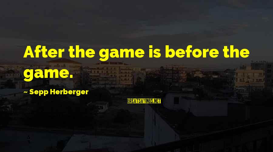 Volleyball Sayings By Sepp Herberger: After the game is before the game.