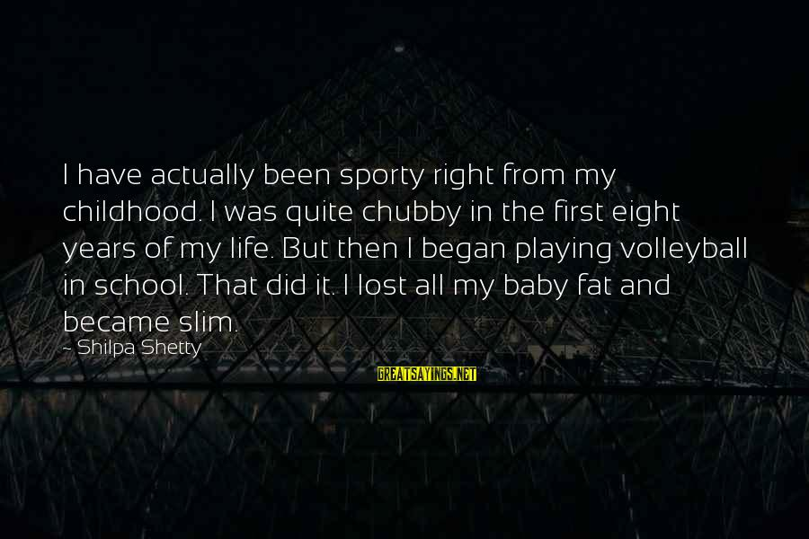 Volleyball Sayings By Shilpa Shetty: I have actually been sporty right from my childhood. I was quite chubby in the