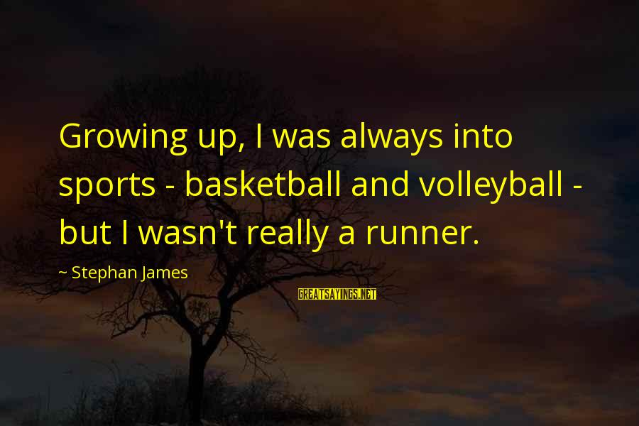 Volleyball Sayings By Stephan James: Growing up, I was always into sports - basketball and volleyball - but I wasn't