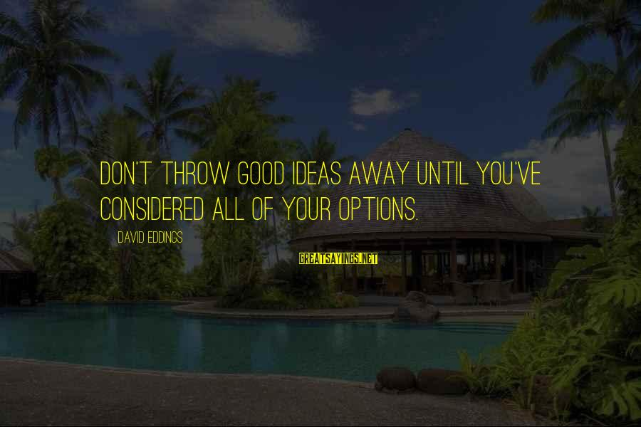 Volleyball Season Sayings By David Eddings: Don't throw good ideas away until you've considered all of your options.