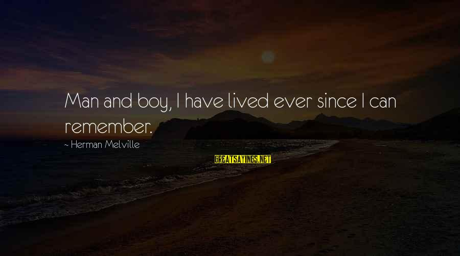 Volleyball Season Sayings By Herman Melville: Man and boy, I have lived ever since I can remember.