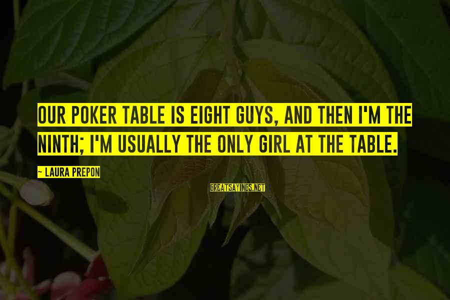 Volleyball Season Sayings By Laura Prepon: Our poker table is eight guys, and then I'm the ninth; I'm usually the only