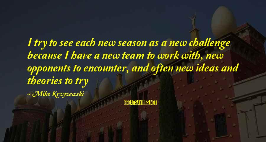 Volleyball Season Sayings By Mike Krzyzewski: I try to see each new season as a new challenge because I have a