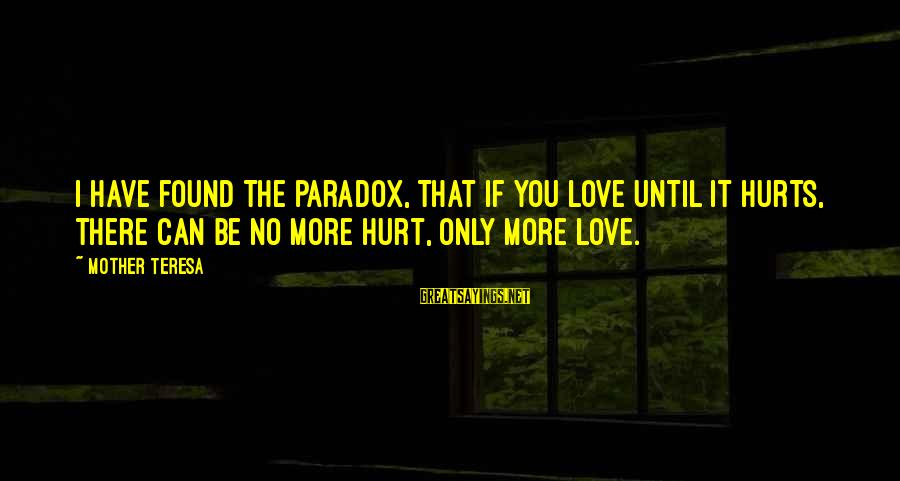 Volleyball Season Sayings By Mother Teresa: I have found the paradox, that if you love until it hurts, there can be