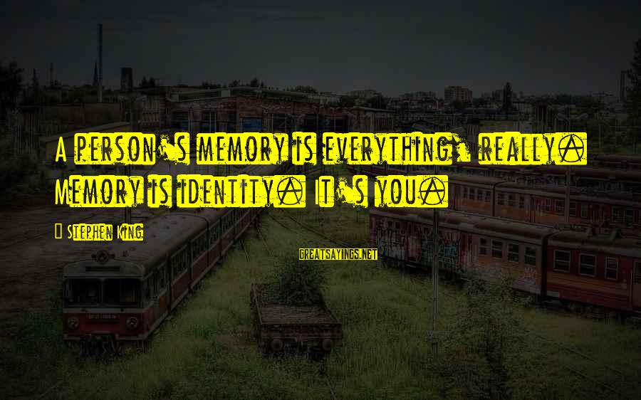 Volleyball Season Sayings By Stephen King: A person's memory is everything, really. Memory is identity. It's you.