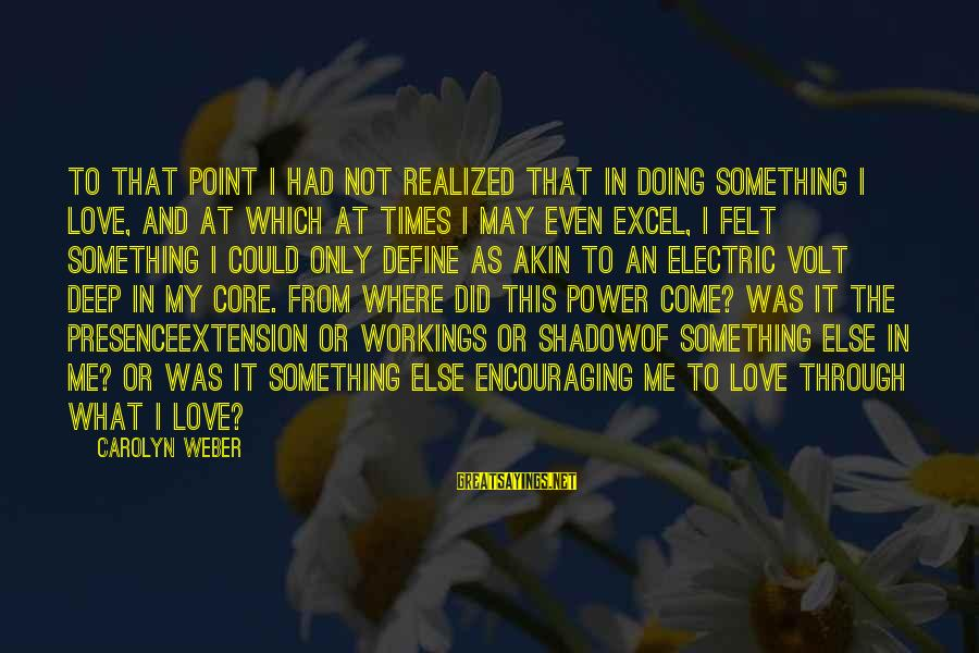 Volt Sayings By Carolyn Weber: To that point I had not realized that in doing something I love, and at