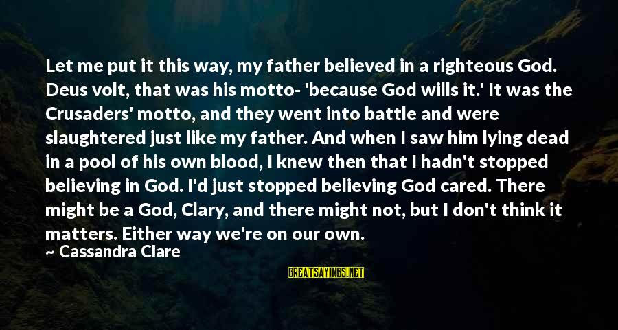 Volt Sayings By Cassandra Clare: Let me put it this way, my father believed in a righteous God. Deus volt,