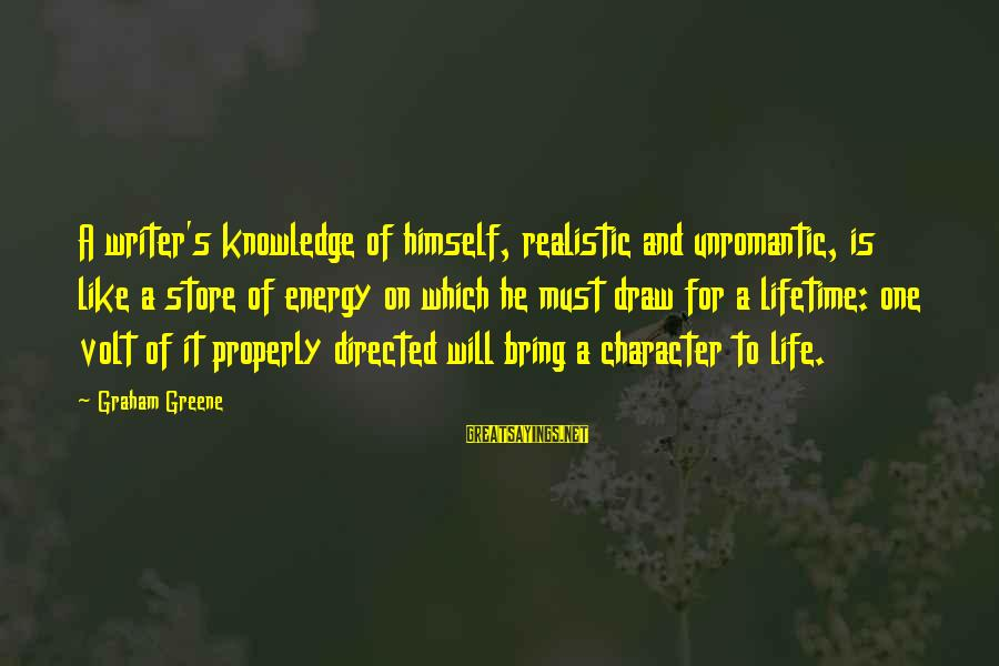 Volt Sayings By Graham Greene: A writer's knowledge of himself, realistic and unromantic, is like a store of energy on