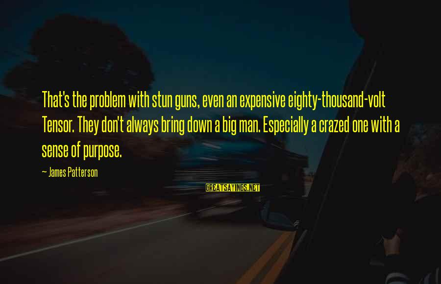 Volt Sayings By James Patterson: That's the problem with stun guns, even an expensive eighty-thousand-volt Tensor. They don't always bring