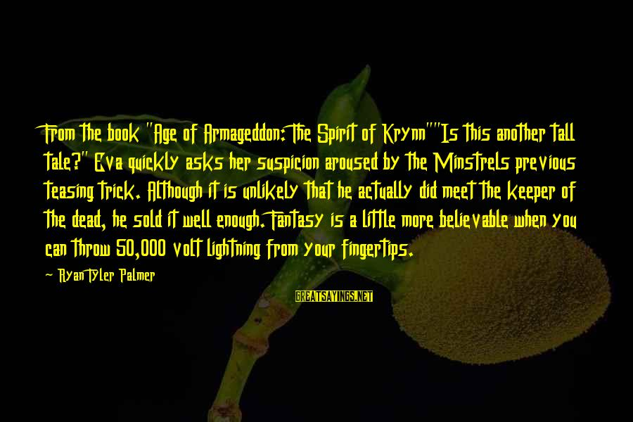 """Volt Sayings By Ryan Tyler Palmer: From the book """"Age of Armageddon: The Spirit of Krynn""""""""Is this another tall tale?"""" Eva"""