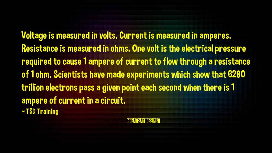 Volt Sayings By TSD Training: Voltage is measured in volts. Current is measured in amperes. Resistance is measured in ohms.