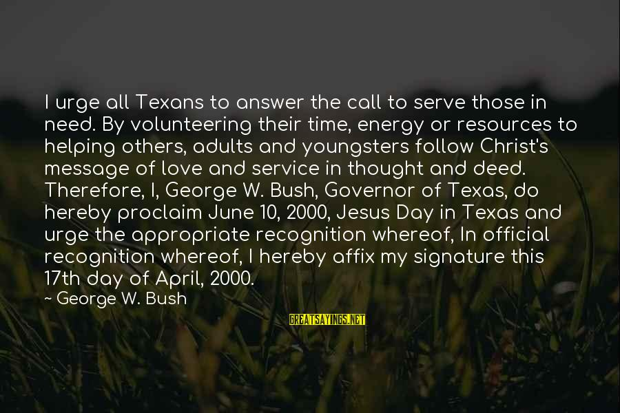 Volunteering Helping Sayings By George W. Bush: I urge all Texans to answer the call to serve those in need. By volunteering