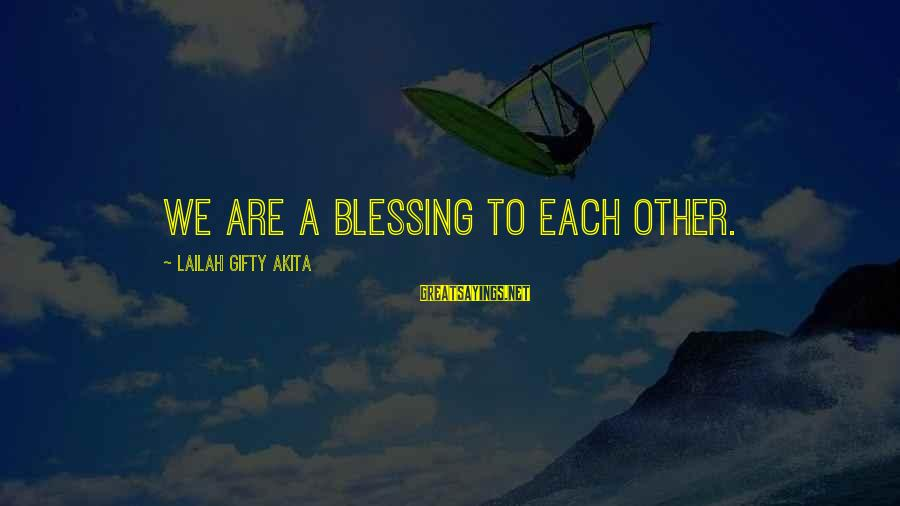 Volunteering Helping Sayings By Lailah Gifty Akita: We are a blessing to each other.