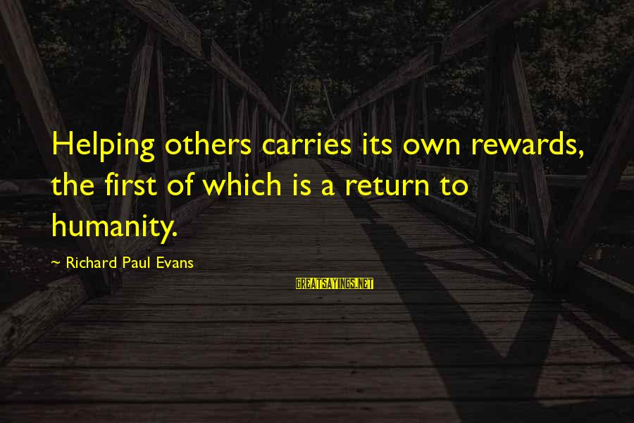 Volunteering Helping Sayings By Richard Paul Evans: Helping others carries its own rewards, the first of which is a return to humanity.