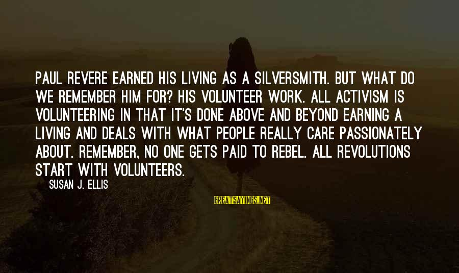 Volunteering Helping Sayings By Susan J. Ellis: Paul Revere earned his living as a silversmith. But what do we remember him for?