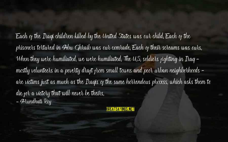 Volunteers Sayings By Arundhati Roy: Each of the Iraqi children killed by the United States was our child. Each of