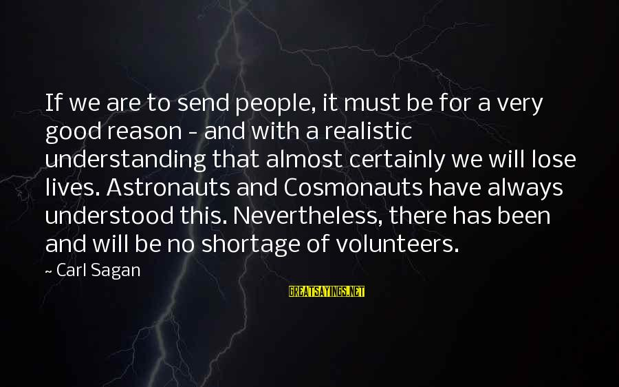 Volunteers Sayings By Carl Sagan: If we are to send people, it must be for a very good reason -